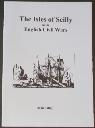 The Isles of Scilly in the English Civil Wars, by John Putley